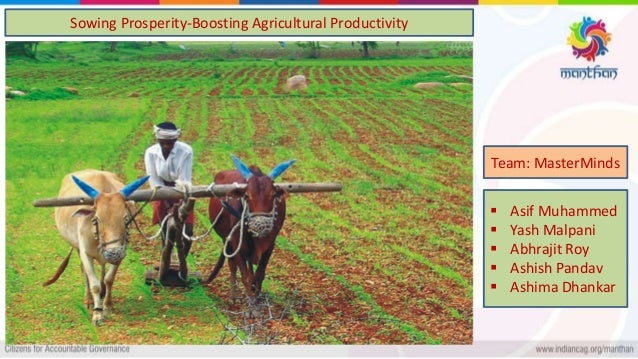 Sowing Prosperity-Boosting Agricultural Productivity  Asif Muhammed  Yash Malpani  Abhrajit Roy  Ashish Pandav  Ashim...