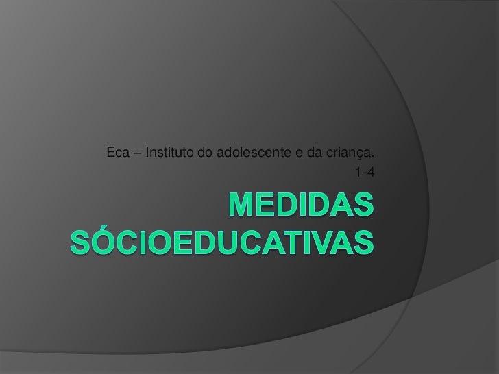 Eca – Instituto do adolescente e da criança.                                         1-4