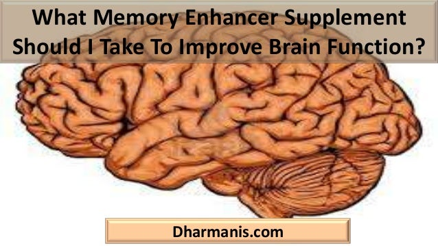 What Memory Enhancer Supplement Should I Take To Improve Brain Function? Dharmanis.com