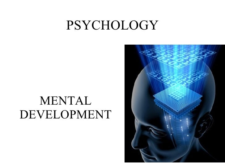 PSYCHOLOGY MENTAL DEVELOPMENT