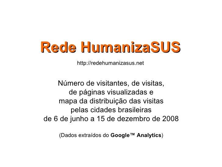 Rede HumanizaSUS http://redehumanizasus.net Número de visitantes, de visitas, de páginas visualizadas e mapa da distribuiç...