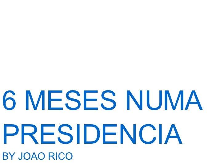 6 MESES NUMA PRESIDENCIA BY JOAO RICO