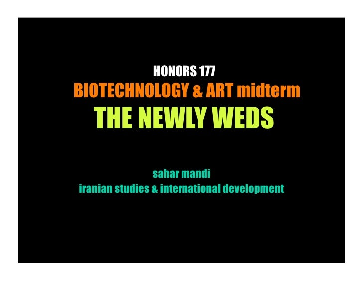 HONORS 177 BIOTECHNOLOGY & ART midterm    THE NEWLY WEDS                 sahar mandi iranian studies & international devel...