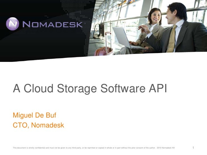 A Cloud Storage Software API<br />Miguel De Buf<br />CTO, Nomadesk<br />1<br />This document is strictly confidential and ...