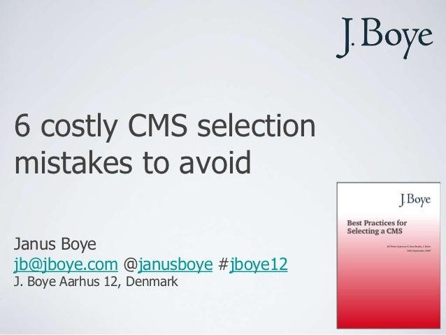 6 costly CMS selectionmistakes to avoidJanus Boyejb@jboye.com @janusboye #jboye12J. Boye Aarhus 12, Denmark