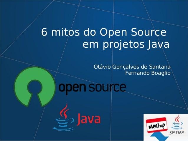 6 mitos do Open Source em projetos Java Ot�vio Gon�alves de Santana Fernando Boaglio