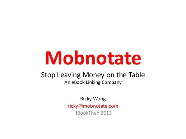 MobnotateStop Leaving Money on the Table       An eBook Linking Company              Ricky Wong        ricky@mobnotate.com...