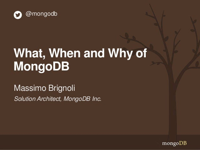 @mongodb  What, When and Why of MongoDB Massimo Brignoli Solution Architect, MongoDB Inc.