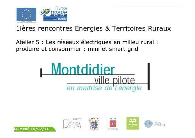Montdidier ville pilote en maîtrise de l'énergie CC Mené 15/07/11 1ières rencontres Energies & Territoires Ruraux Atelier ...