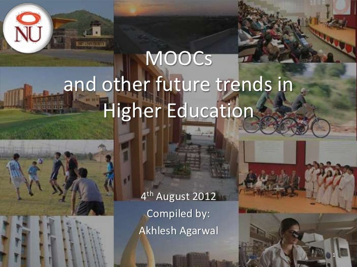 MOOCsand other future trends in    Higher Education        4th August 2012         Compiled by:        Akhlesh Agarwal    ...