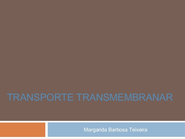 Margarida Barbosa Teixeira TRANSPORTE TRANSMEMBRANAR