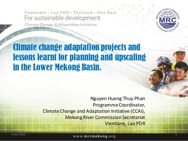 Climate change adaptation projects andlessons learnt for planning and upscalingin the Lower Mekong Basin.Nguyen Huong Thuy...