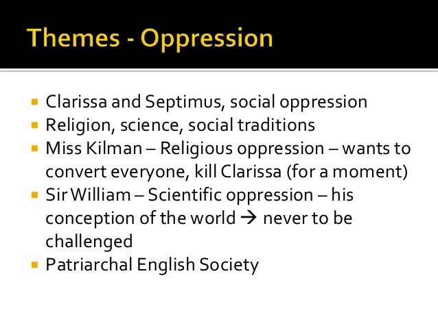 """mrs dalloway and social oppression Dismantling the cult of manliness goal in writing mrs dalloway was """"to criticize the social system agenda focused solely on the oppression of women."""