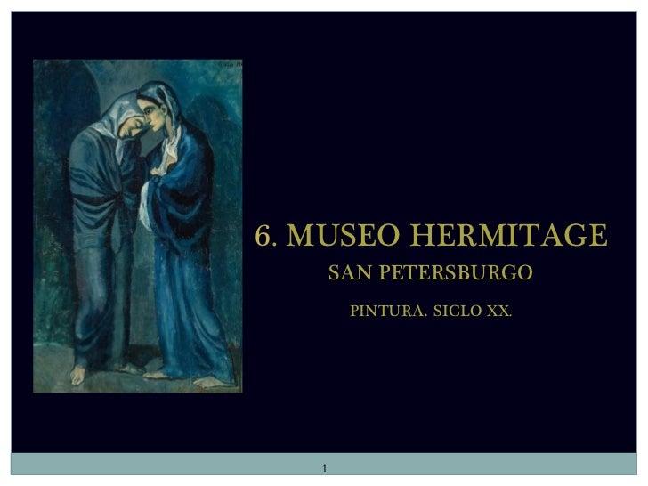 6. MUSEO HERMITAGE       SAN PETERSBURGO        PINTURA. SIGLO XX.   1