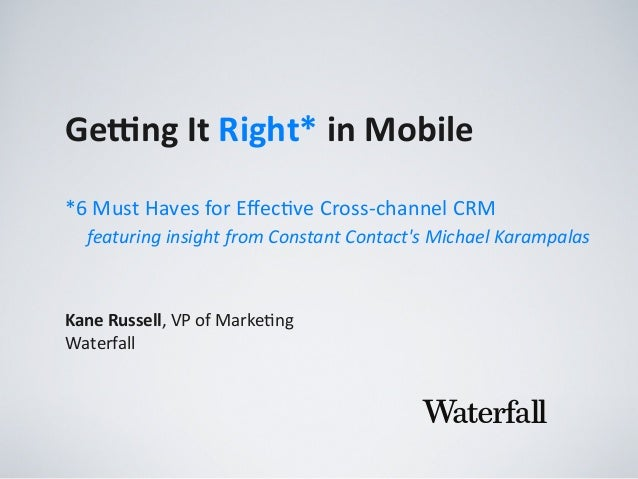 Ge#ng	   It	   Right*	   in	   Mobile Kane	   Russell,	   VP	   of	   Marke,ng Waterfall *6	   Must	   Haves	   for	   Effe...