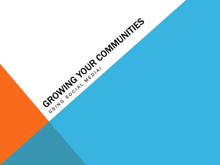 Growing your communities<br />Using social media!<br />