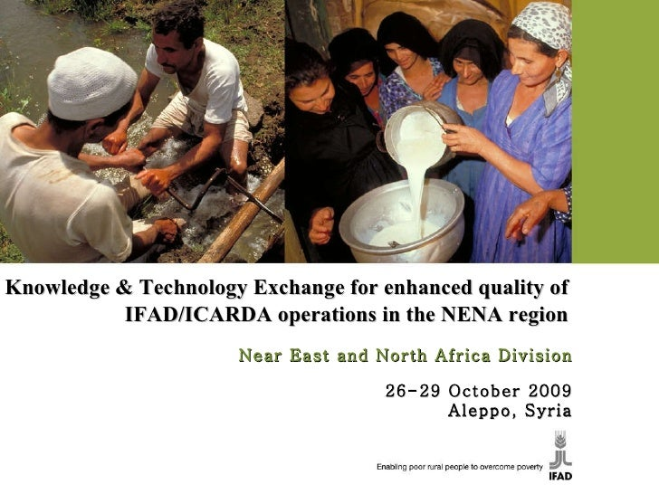 Knowledge & Technology Exchange for enhanced quality of IFAD/ICARDA operations in the NENA region Near East and North Afri...