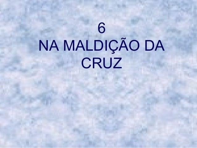 6 NA MALDIÇÃO DA CRUZ