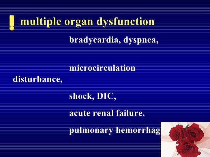 multiple organ dysfunction bradycardia, dyspnea,  microcirculation disturbance,  shock, DIC, acute renal failure,  pulmona...