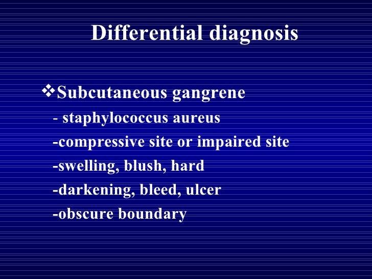 Differential diagnosis <ul><li>Subcutaneous gangrene </li></ul><ul><li>-  staphylococcus aureus </li></ul><ul><li>-compres...