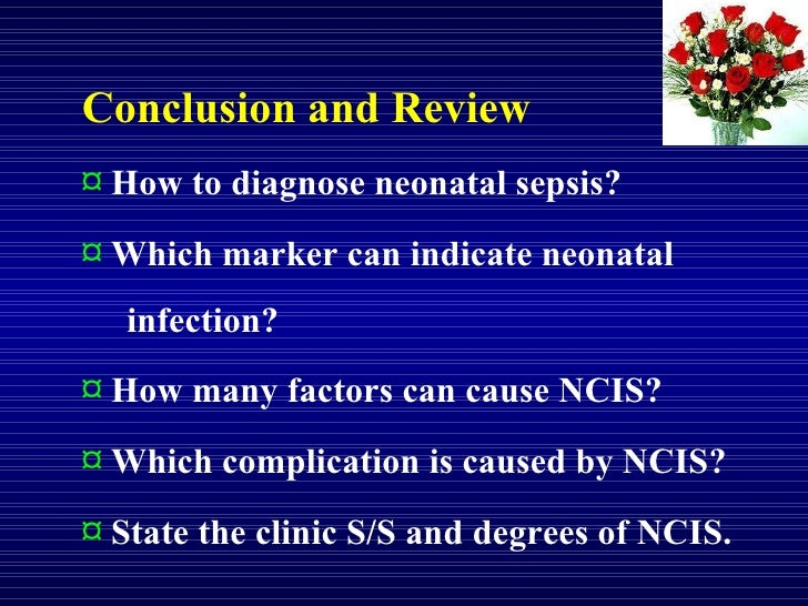 Conclusion and Review ¤  How to diagnose neonatal sepsis? ¤  Which marker can indicate neonatal  infection? ¤  How many fa...