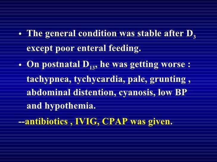 <ul><li>The general condition was stable after D 3  except poor enteral feeding. </li></ul><ul><li>On postnatal D 13 , he ...