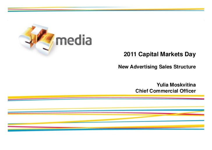 2011 Capital Markets DayNew Advertising Sales Structure              Yulia Moskvitina      Chief Commercial Officer
