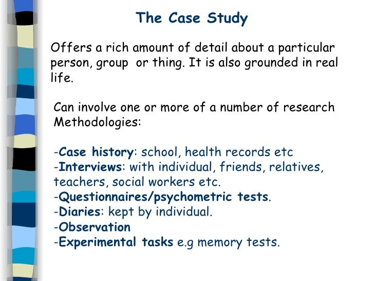 case study method in psychology strengths and weaknesses However, the ethnographic study of a culture can be time consuming even before an anthropologist is immersed in a culture's natural environment, he must first learn the language and research the culture.