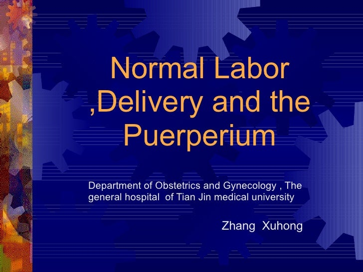 Normal Labor ,Delivery and the Puerperium Department of Obstetrics and Gynecology , The general hospital  of Tian Jin medi...