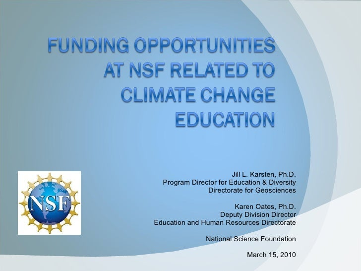 Jill L. Karsten, Ph.D. Program Director for Education & Diversity Directorate for Geosciences Karen Oates, Ph.D. Deputy Di...