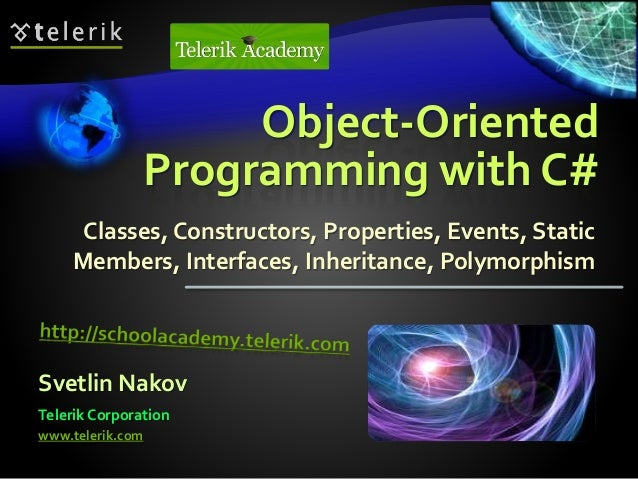 Object-Oriented Programming with C# Classes, Constructors, Properties, Events, Static Members, Interfaces, Inheritance, Po...