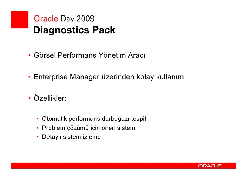 Diagnostics Pack  ADDM • Automatic Database Diagnostic Monitor (ADDM):    • Otomatik performans problem teşhisi    • Veri ...