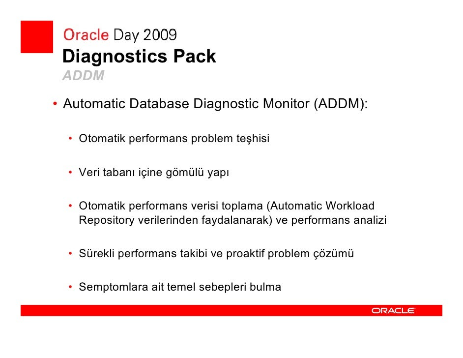 Diagnostics Pack  AWR • Automatic Workload Repository (AWR):    • Veri tabanı iş yükü ve performans istatistikleri havuzu ...
