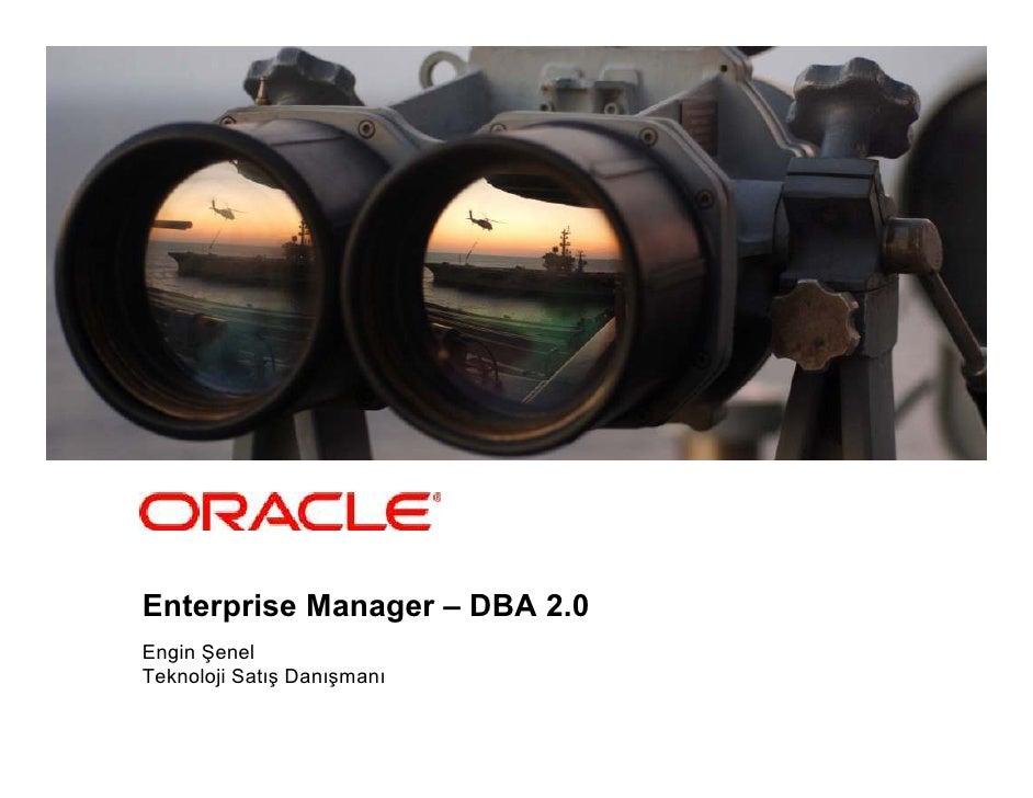 Gündem  • Neden Sistem Yönetimi  • Oracle Yaklaşımı  • EM Grid Control vs. EM Database Control  • 11g Release 2 Database C...