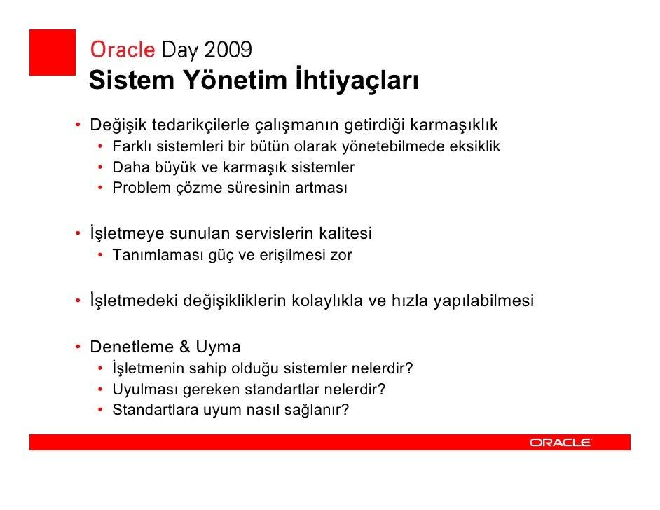 Oracle Sistem Yönetim Yaklaşımı  Herşey Elinizin Altında • Tüm altyapınızı bir bütün olarak yönetme imkanı  • Birden fazla...