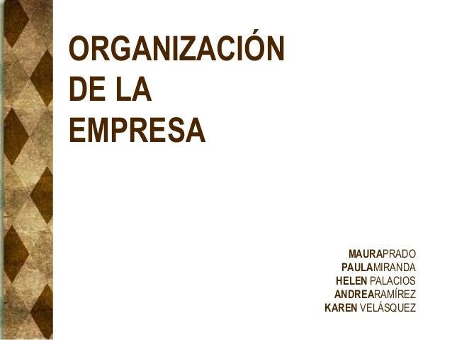 ORGANIZACIÓN DE LA EMPRESA MAURAPRADO PAULAMIRANDA HELEN PALACIOS ANDREARAMÍREZ KAREN VELÁSQUEZ