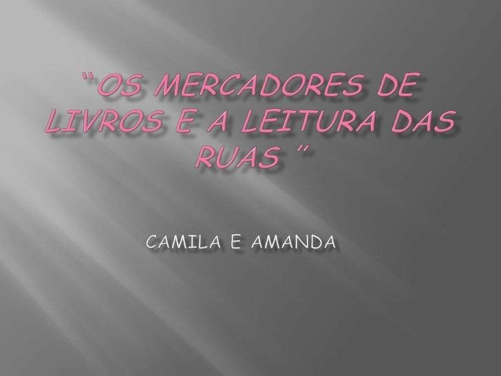 """Os mercadores de livros e a leitura das ruas""<br />Camila e Amanda<br />"