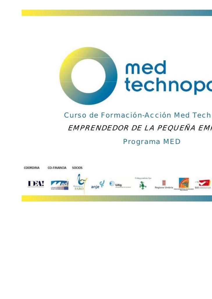 Curso de Formación-Acción Med TechnopolisEMPRENDEDOR DE LA PEQUEÑA EMPRESA             Programa MED                       ...