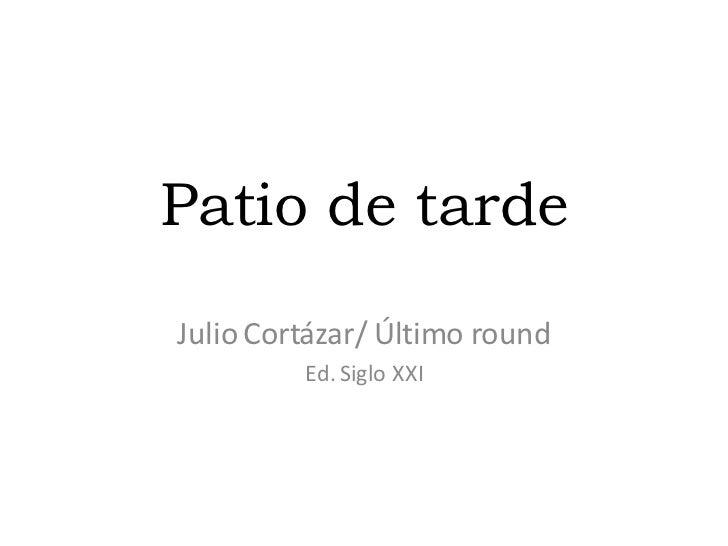 Patio de tardeJulio Cortázar/ Último round         Ed. Siglo XXI