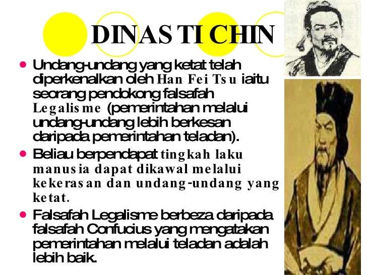 DINASTI CHIN <ul><li>Undang-undang yang ketat telah diperkenalkan oleh  Han Fei Tsu  iaitu seorang pendokong falsafah  Leg...