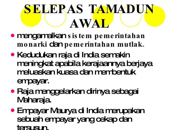 SELEPAS TAMADUN AWAL <ul><li>mengamalkan  sistem pemerintahan monarki  dan  pemerintahan mutlak.  </li></ul><ul><li>Kedudu...