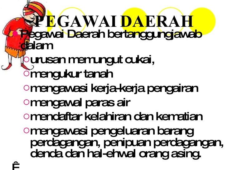 PEGAWAI DAERAH <ul><li>Pegawai Daerah bertanggungjawab dalam  </li></ul><ul><ul><li>urusan memungut cukai, </li></ul></ul>...