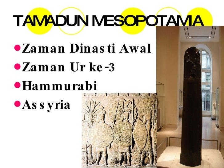 TAMADUN MESOPOTAMIA <ul><li>Zaman Dinasti Awal </li></ul><ul><li>Zaman Ur ke-3 </li></ul><ul><li>Hammurabi </li></ul><ul><...