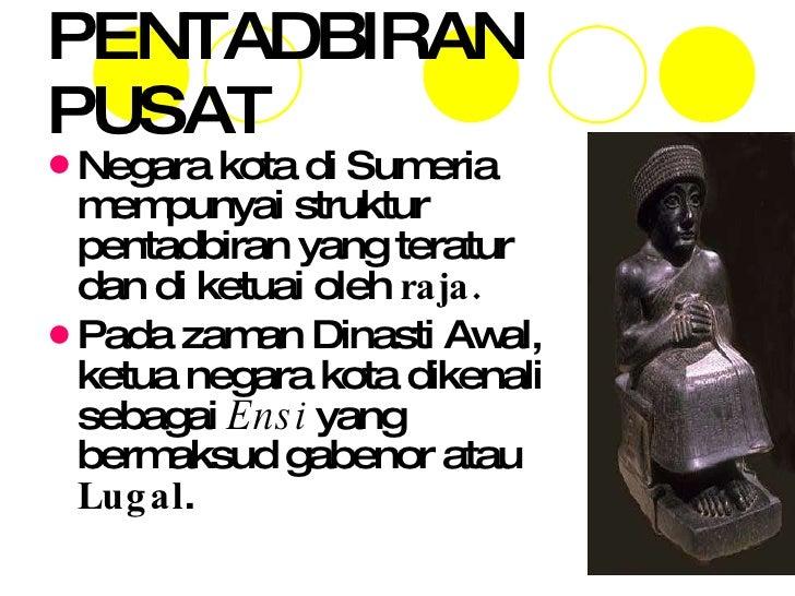PENTADBIRAN PUSAT <ul><li>Negara kota di Sumeria mempunyai struktur pentadbiran yang teratur dan di ketuai oleh  raja. </l...
