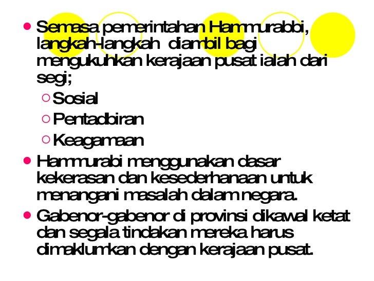 <ul><li>Semasa pemerintahan Hammurabbi, langkah-langkah  diambil bagi mengukuhkan kerajaan pusat ialah dari segi; </li></u...