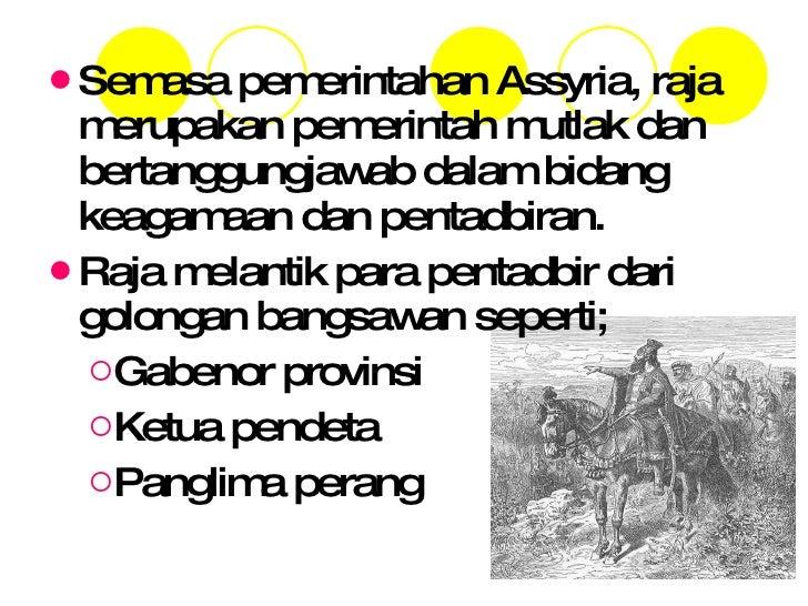 <ul><li>Semasa pemerintahan Assyria, raja merupakan pemerintah mutlak dan bertanggungjawab dalam bidang keagamaan dan pent...