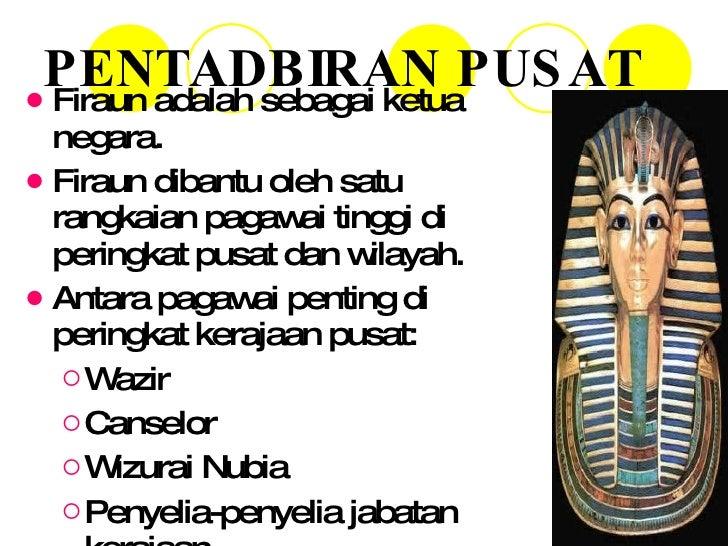 PENTADBIRAN PUSAT <ul><li>Firaun adalah sebagai ketua negara. </li></ul><ul><li>Firaun dibantu oleh satu rangkaian pagawai...