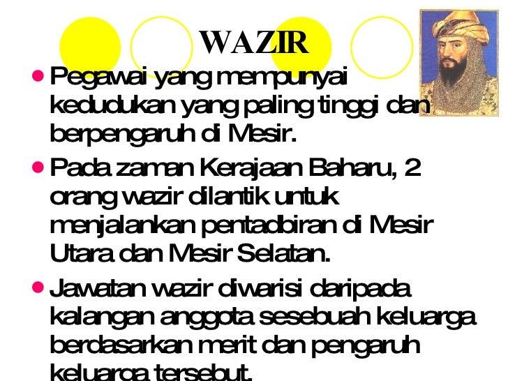 WAZIR <ul><li>Pegawai yang mempunyai kedudukan yang paling tinggi dan berpengaruh di Mesir. </li></ul><ul><li>Pada zaman K...