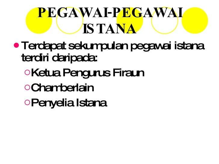 PEGAWAI-PEGAWAI ISTANA <ul><li>Terdapat sekumpulan pegawai istana terdiri daripada: </li></ul><ul><ul><li>Ketua Pengurus F...