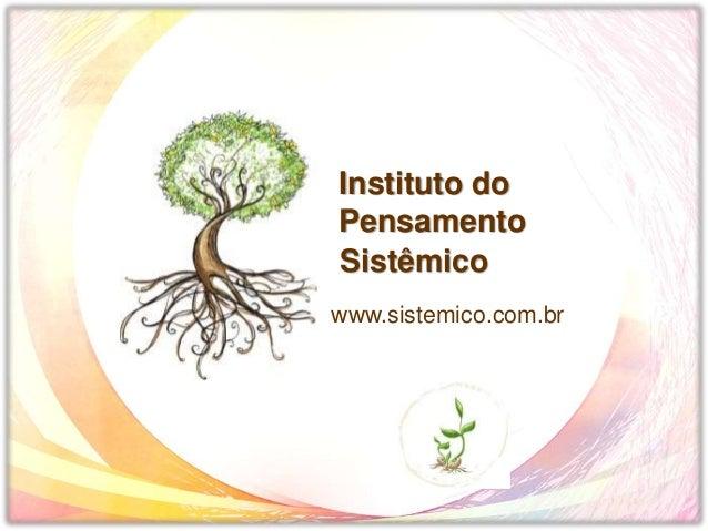 Instituto do Pensamento Sistêmico www.sistemico.com.br
